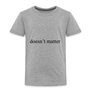doesn't matter logo designs - Toddler Premium T-Shirt