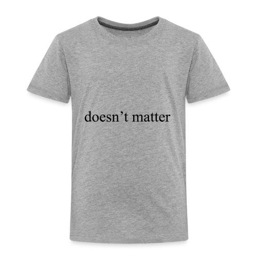 doesn't matter logo designs - Toddler Premium T-Shirt