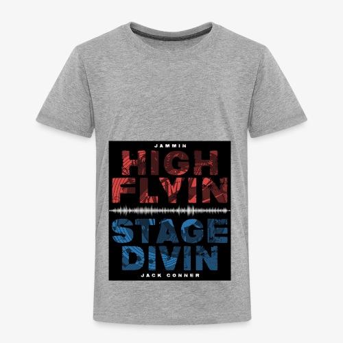 High Flyin Stage Divin - Toddler Premium T-Shirt