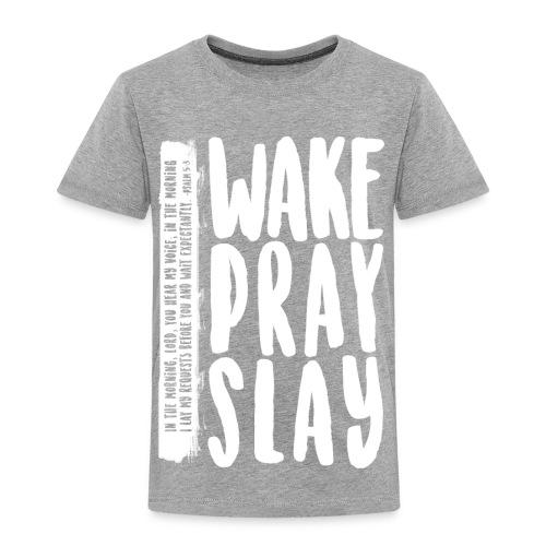 Wake Pray Slay Scripture Tee - Toddler Premium T-Shirt
