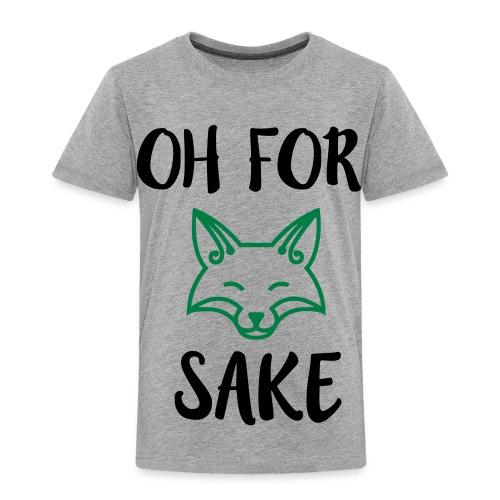 Oh For Fox Sake Design - Toddler Premium T-Shirt