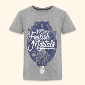 Foolish Mortals - Toddler Premium T-Shirt
