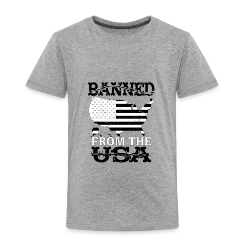 Banned From The USA - Toddler Premium T-Shirt