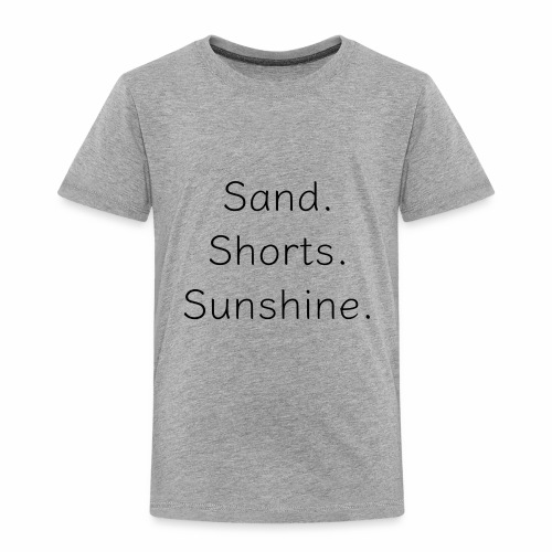 Sand Short Sunshine - Toddler Premium T-Shirt