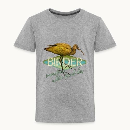 BIRDER - White-faced ibis - Carolyn Sandstrom - Toddler Premium T-Shirt