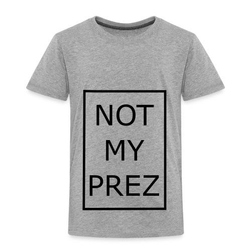 Not My Prez - Toddler Premium T-Shirt