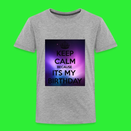 keep calm its my birthday - Toddler Premium T-Shirt