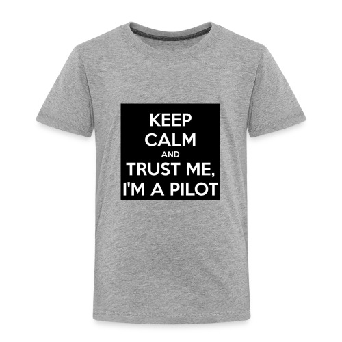 KEEP CALM AND TRUST ME, I'M PILOT - Toddler Premium T-Shirt