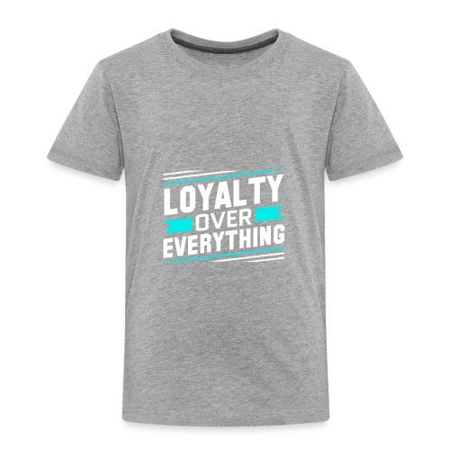 Loyalty Over Everything - Toddler Premium T-Shirt