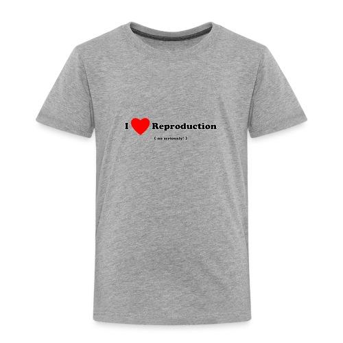 I Love Reproduction - Toddler Premium T-Shirt
