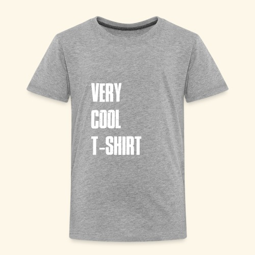 very cool t-shirt - Toddler Premium T-Shirt