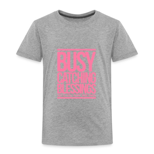 Busy Catching Blessings - Toddler Premium T-Shirt