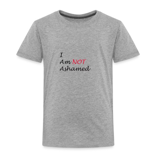 Not Ashamed - Toddler Premium T-Shirt