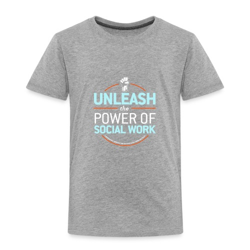 Unleash the Power of Social Work - Toddler Premium T-Shirt