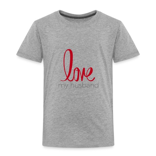 love my husband - Toddler Premium T-Shirt