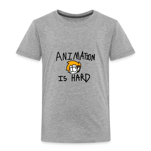 animation is hard - Toddler Premium T-Shirt