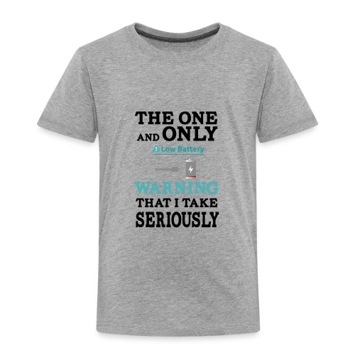 the one and only warning that I wake serios - Toddler Premium T-Shirt