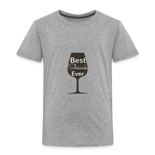 Alcohol Shrink Is The Best Shrink - Toddler Premium T-Shirt
