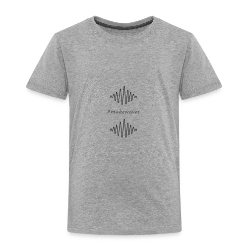 #makewaves - Toddler Premium T-Shirt