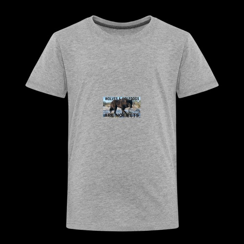 wolves and wolfdogs are not pets - Toddler Premium T-Shirt