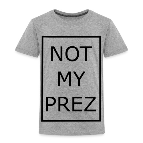 Not My Prez - Toddler Premium T-Shirt