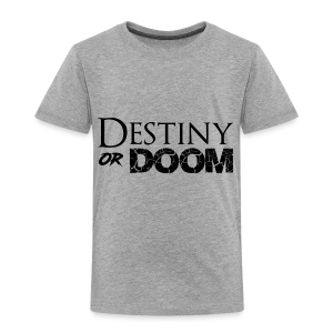 Destiny or Doom Black Logo - Toddler Premium T-Shirt