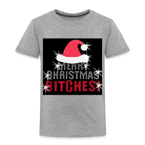 Merry Christmas Bitches - Toddler Premium T-Shirt
