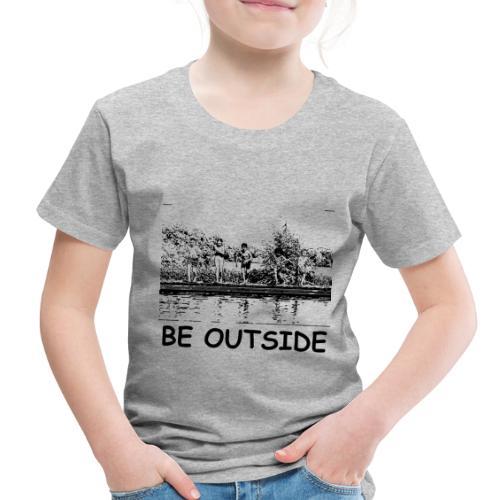 Be Outside - Toddler Premium T-Shirt