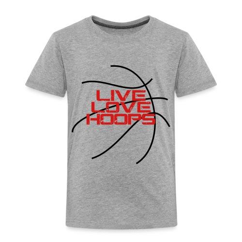 Live Love Hoops Basketball - Toddler Premium T-Shirt