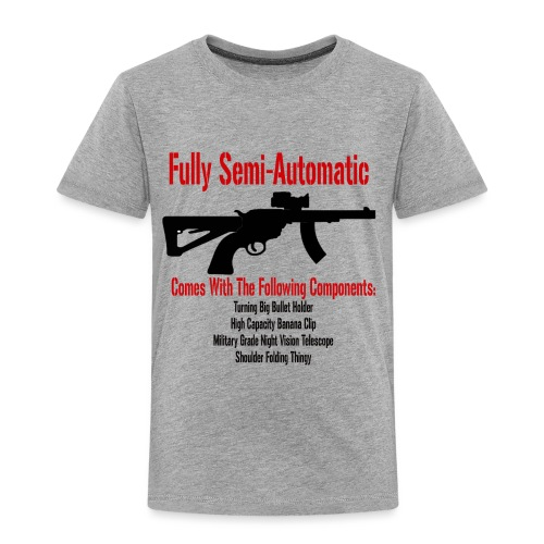 Fully Semi-Automatic - Toddler Premium T-Shirt