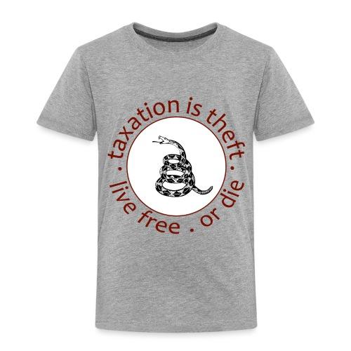 live free or die taxation is theft gadsden - Toddler Premium T-Shirt