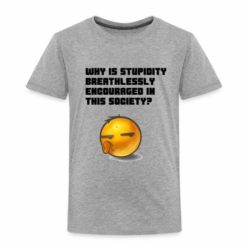 Breathless Stupidity - Toddler Premium T-Shirt