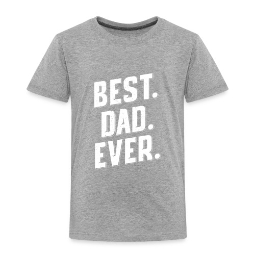 BEST DAD EVER BEST GIFT FOR FATHER DAY, BEST PAPA - Toddler Premium T-Shirt