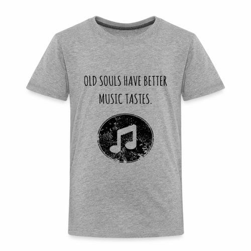 Old souls have better music tastes - Toddler Premium T-Shirt
