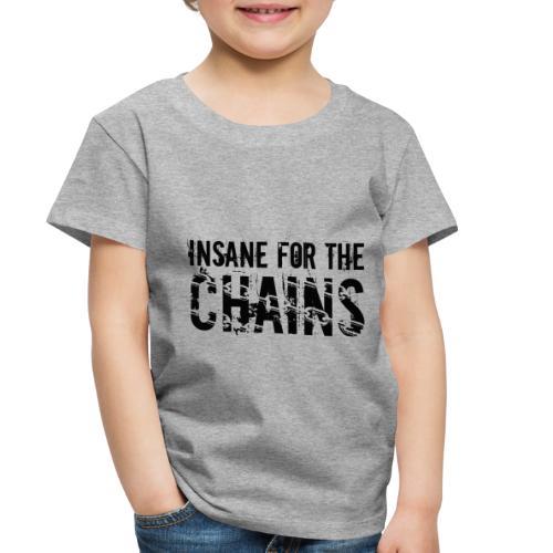 Insane For the Chains Disc Golf Black Print - Toddler Premium T-Shirt