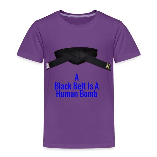 A Blackbelt Is A Human Bomb - Toddler Premium T-Shirt