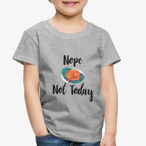 Nope – Not Today - Toddler Premium T-Shirt