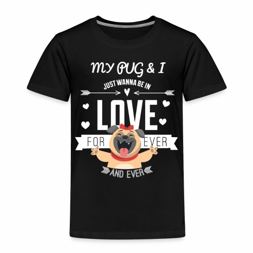 In love with my PUG - Toddler Premium T-Shirt