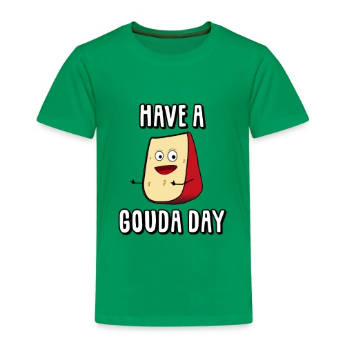 Have A Gouda Day - Toddler Premium T-Shirt