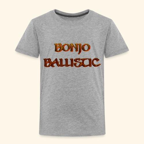 BonjoBallistic - Toddler Premium T-Shirt