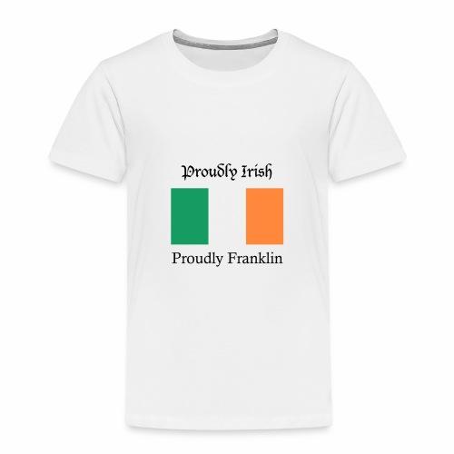 Proudly Irish, Proudly Franklin - Toddler Premium T-Shirt