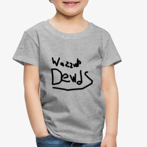 Wazzup Dewds - Toddler Premium T-Shirt