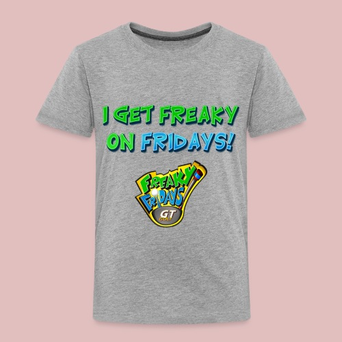 I Get Freaky on Fridays - Toddler Premium T-Shirt