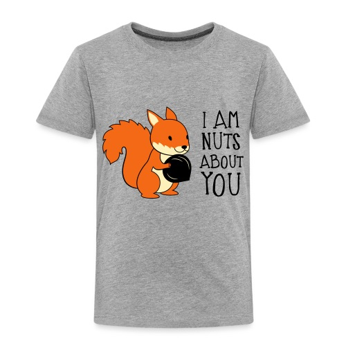 I am nuts about you - Toddler Premium T-Shirt