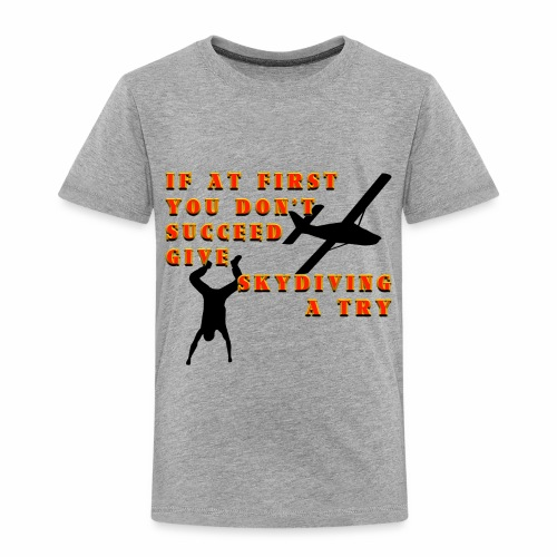 Try Skydiving - Toddler Premium T-Shirt