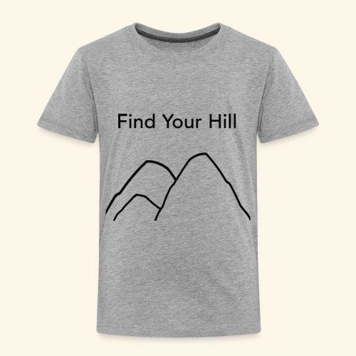 Find Your Hill - Toddler Premium T-Shirt