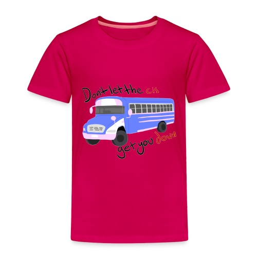 Don't Let The Cis Get You Down Bus (more products) - Toddler Premium T-Shirt