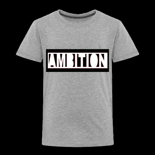 Ambition - Toddler Premium T-Shirt