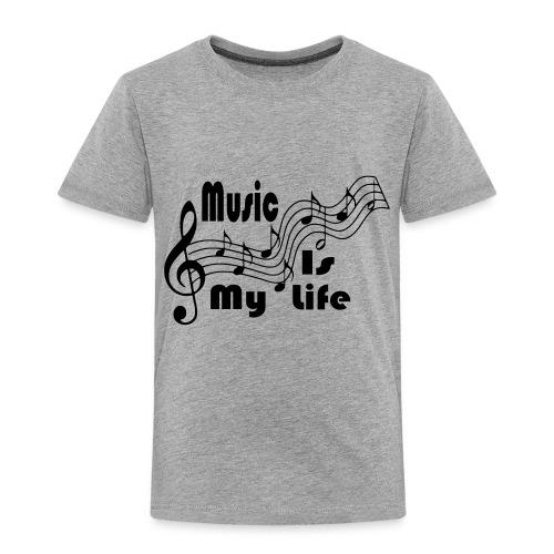 Music Is My Life - Toddler Premium T-Shirt