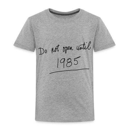 Do Not Open Until 1985 - Toddler Premium T-Shirt